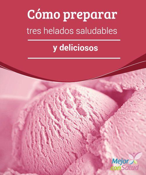 Cómo preparar tres helados saludables y deliciosos  ¿A quién no le gustan los helados? Y sin embargo, todos sabemos que no son un alimento saludable, en gran medida por la cantidad de azúcares, grasas y conservantes que llevan.