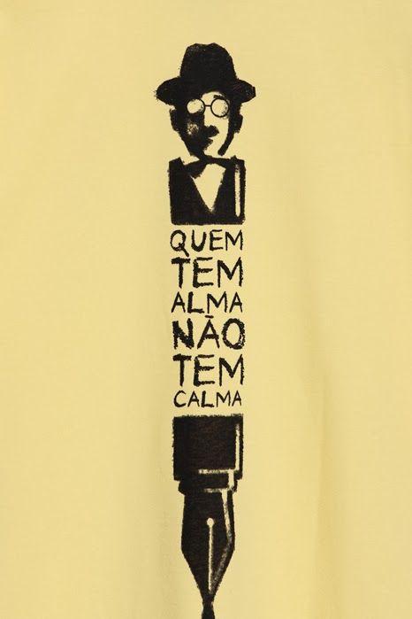 """""""Quien tiene alma no tiene calma"""" Fernando Pessoa"""