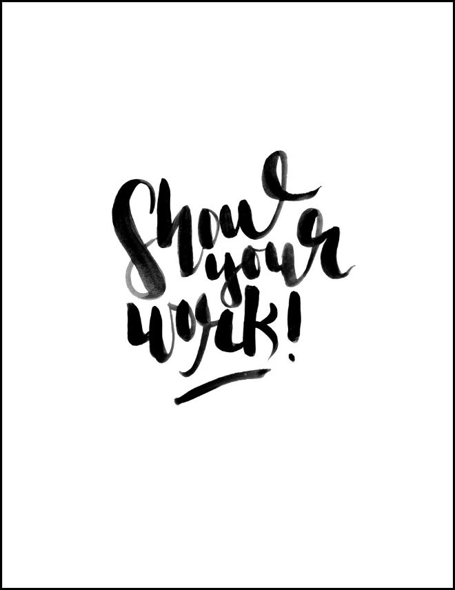 show your work! (inspirational quote) WORDS