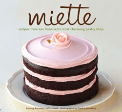 Miette Cookbook: Pastry Shop, Cookbook, Pastries, Cakes, Sanfrancisco, Recipes