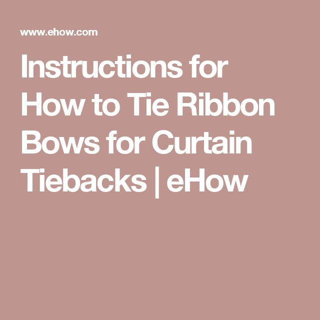 Instructions for How to Tie Ribbon Bows for Curtain Tiebacks | eHow