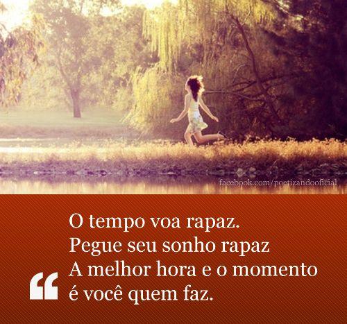 Frase de Toni Garrido: O tempo voa rapaz. Pegue seu sonho rapaz. A ...
