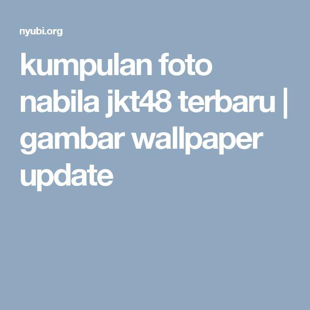 kumpulan foto nabila jkt48 terbaru | gambar wallpaper update