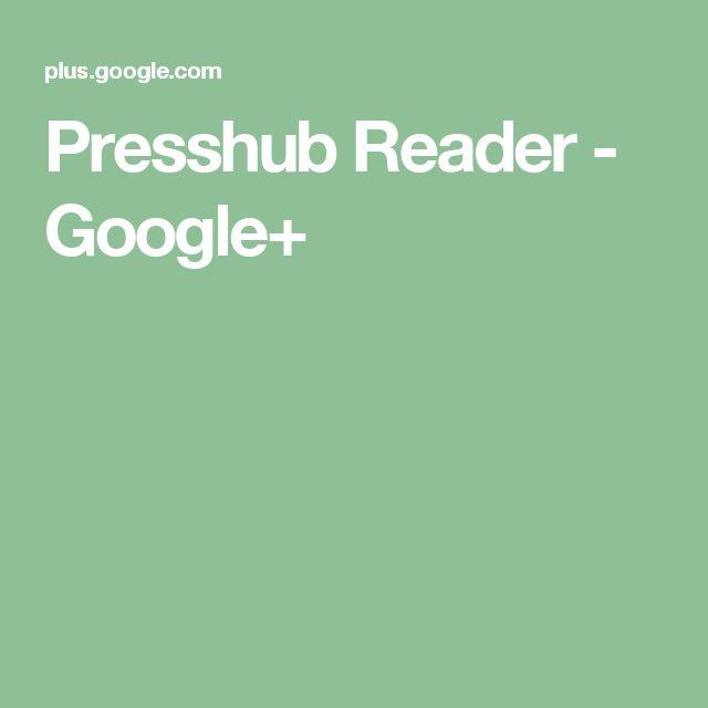 Presshub Reader - Google+