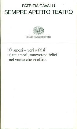 CAVALLI Patrizia (Todi 1947) Sempre aperto teatroTorino, Einaudi, (Collezione di poesia), 1999.