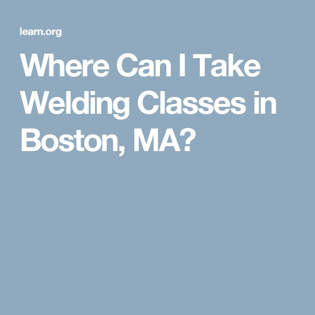 Where Can I Take Welding Classes in Boston, MA?