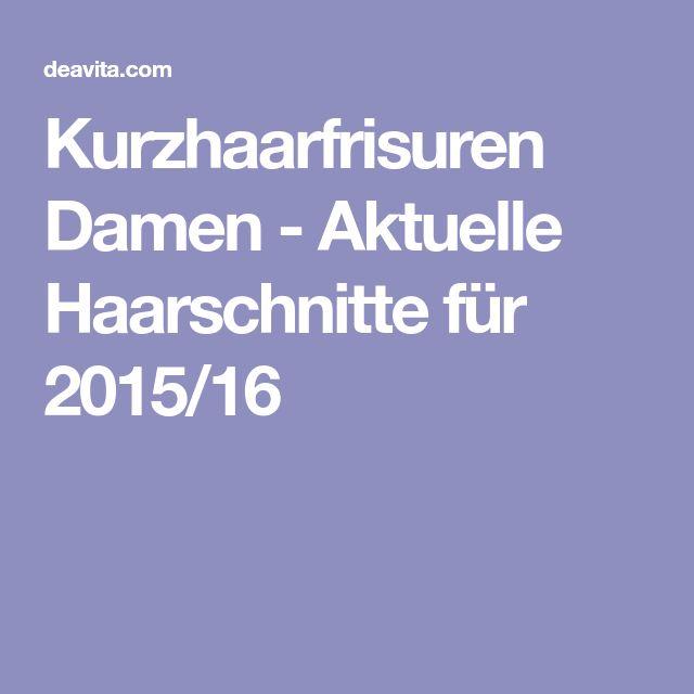 Kurzhaarfrisuren Damen - Aktuelle Haarschnitte für 2015/16