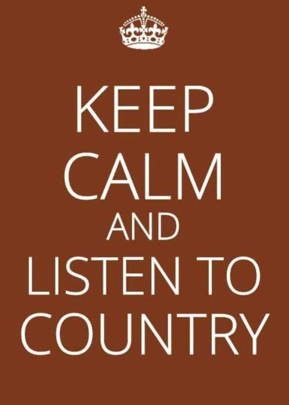 Keep Calm & Listen to Country Music