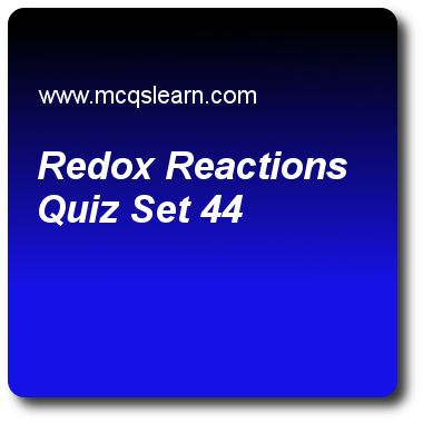Redox Reactions Quizzes:O level chemistry Quiz 44 Questions and Answers - Practice chemistry quizzes based questions and answers to study redox reactions quiz with answers. Practice MCQs to test learning on redox reactions, chemical to electrical energy, acids: properties and reactions, ph scale: acid and alkali, electrolyte and non electrolyte quizzes. Online redox reactions worksheets has study guide as reduction involves, answer key with answers as loss of oxygen, gain in hydrogen, gain..