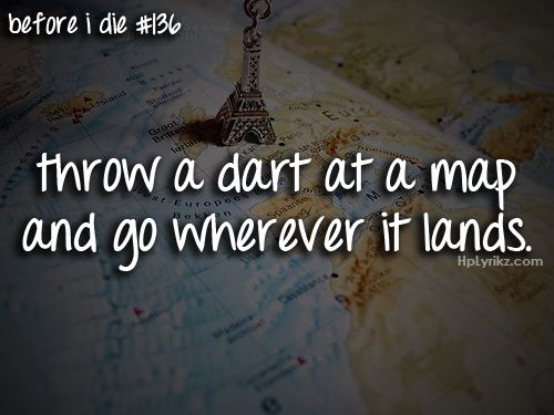 Best Travel Quotes Images On Pinterest Travel Places And Words - Throw a dart at a map of the us