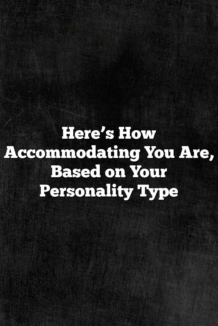 Here S How Accommodating You Are Based On Your Personality Type