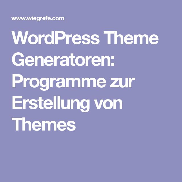 WordPress Theme Generatoren: Programme zur Erstellung von Themes