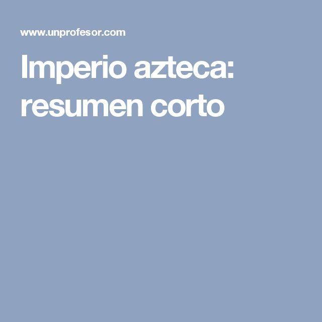 Imperio azteca: resumen corto