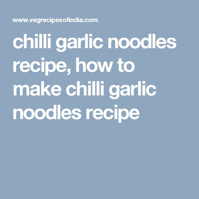 chilli garlic noodles recipe, how to make chilli garlic noodles recipe