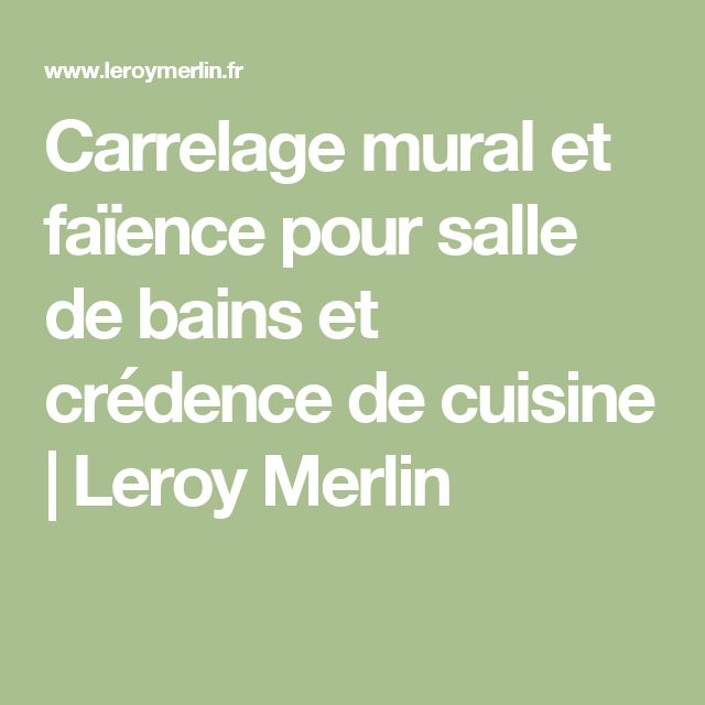 17 best ideas about cuisine leroy merlin on pinterest le roy merlin cuisine - Carrelage credence leroy merlin ...