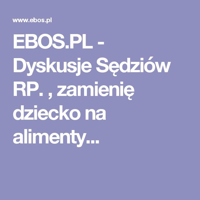 EBOS.PL - Dyskusje Sędziów RP. , zamienię dziecko na alimenty...