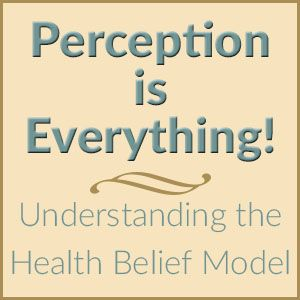 Perception is Everything – Understanding the Health Belief Model - Science & Sensibility