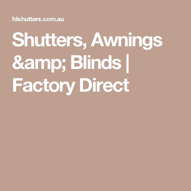 Shutters, Awnings & Blinds | Factory Direct