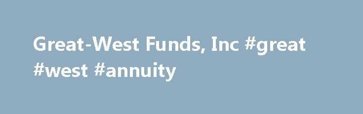 Great-West Funds, Inc #great #west #annuity http://new-york.nef2.com/great-west-funds-inc-great-west-annuity/  # Planning for financial security to and through retirement The Great-West Lifetime Funds The Great-West Lifetime Funds 1,2 are innovative offerings that seek to help investors improve retirement readiness before retirement and throughout their post-employment years. The Great-West Lifetime Funds are aligned strategically and directionally with defined contribution market needs and…