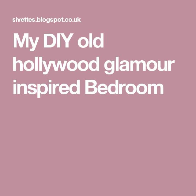 My DIY old hollywood glamour inspired Bedroom
