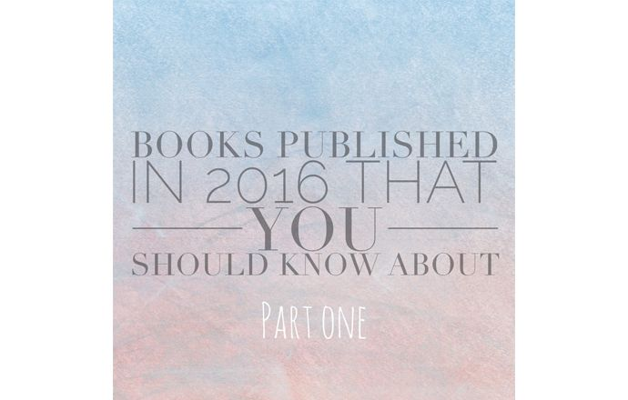 Books published in 2016 that you should know about | Part One