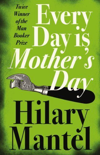 Every Day Is Mother's Day by Hilary Mantel, http://www.amazon.co.uk/dp/B003ODHXXW/ref=cm_sw_r_pi_dp_A2JGtb1DK6CRD