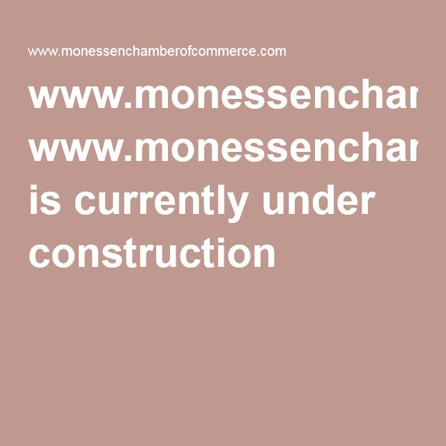 www.monessenchamberofcommerce.com is currently under construction