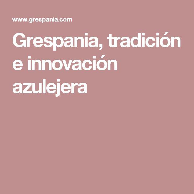 Grespania, tradición e innovación azulejera