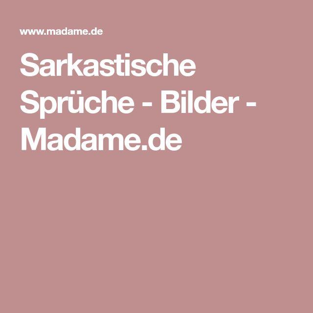 Sarkastische Sprüche - Bilder - Madame.de