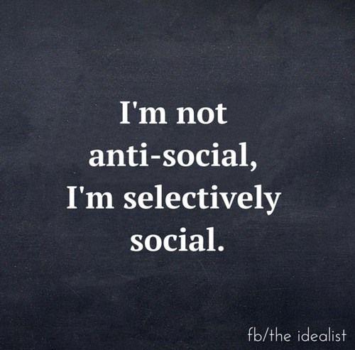 """"""" Je ne suis pas insociable. Je suis sociable de façon sélective. """""""