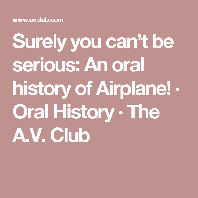 Surely you can't be serious: An oral history of Airplane!          · Oral History         · The A.V. Club