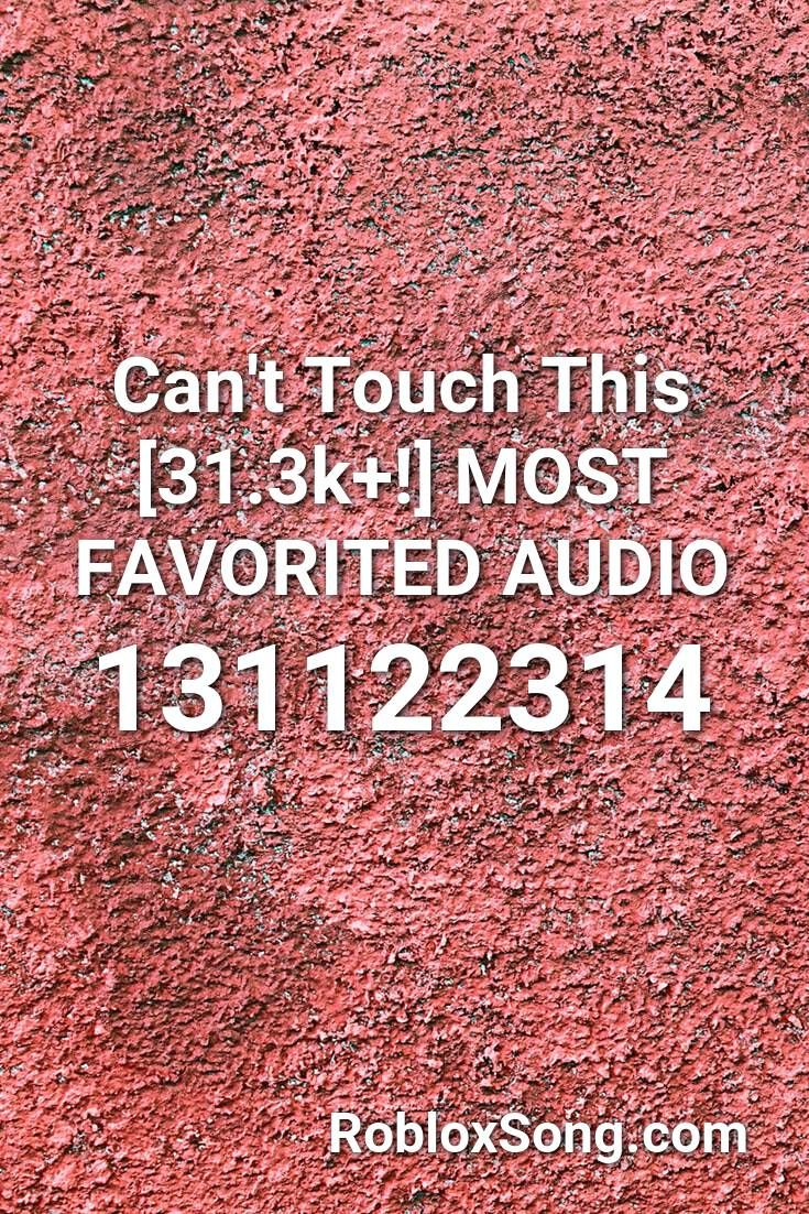 Can T Touch This 31 3k Most Favorited Audio Roblox Id Roblox Music Codes Roblox Coding Songs