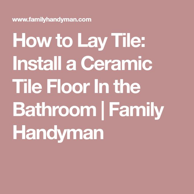 How to Lay Tile: Install a Ceramic Tile Floor In the Bathroom | Family Handyman