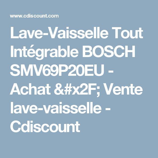 Lave-Vaisselle Tout Intégrable BOSCH SMV69P20EU - Achat / Vente lave-vaisselle - Cdiscount