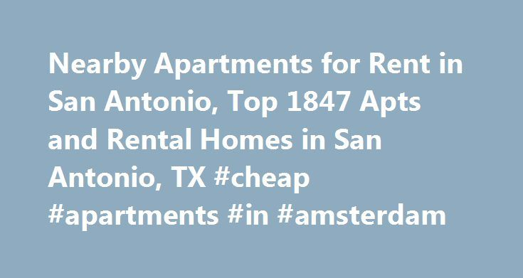 Nearby Apartments for Rent in San Antonio, Top 1847 Apts and Rental Homes in San Antonio, TX #cheap #apartments #in #amsterdam http://apartment.nef2.com/nearby-apartments-for-rent-in-san-antonio-top-1847-apts-and-rental-homes-in-san-antonio-tx-cheap-apartments-in-amsterdam/  #apartments in san antonio # San Antonio, TX Apartments and Homes for Rent Moving To: XX address The cost calculator is intended to provide a ballpark estimate for information purposes only and is not to be considered an…