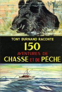 Burnand. 150 aventures de chasse et de pêche. 1959