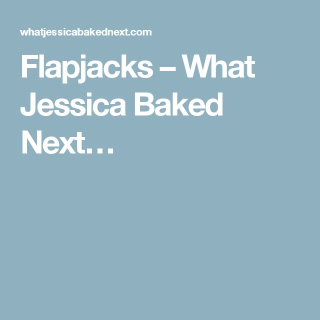 Flapjacks – What Jessica Baked Next…