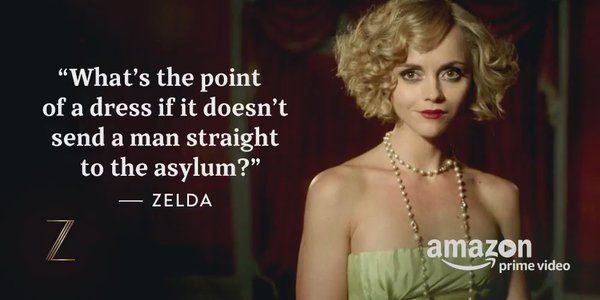 What's the point of a dress if it doesnt send a man straight to the asylum? Zelda Fitzgerald
