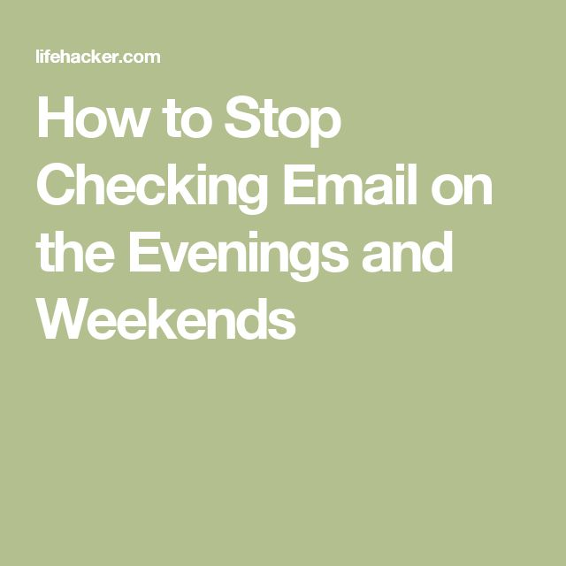 How to Stop Checking Email on the Evenings and Weekends
