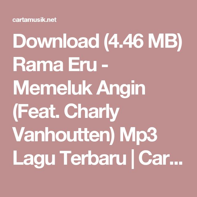 Download (4.46 MB) Rama Eru - Memeluk Angin (Feat. Charly Vanhoutten) Mp3 Lagu Terbaru | CartaMusik