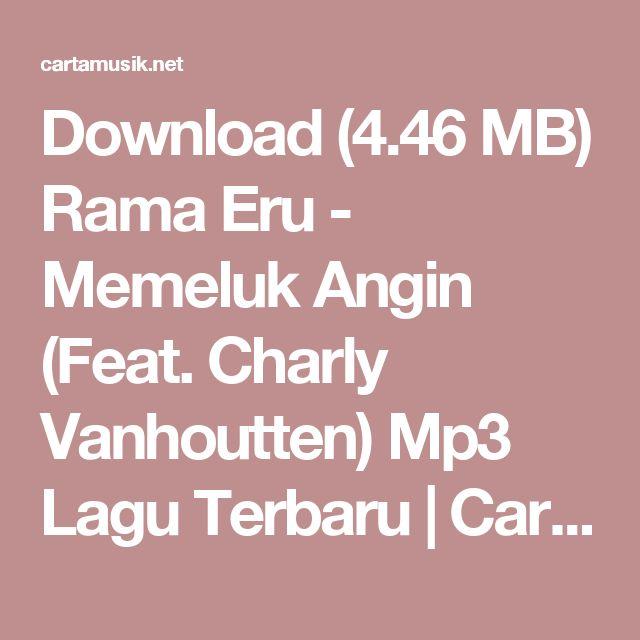 Download (4.46 MB) Rama Eru - Memeluk Angin (Feat. Charly Vanhoutten) Mp3 Lagu Terbaru | CartaMusik