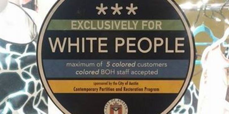"""At least six businesses in Austin, Texas, have been plastered with stickers reading """"Exclusively For White People,"""" drawing condemnation from the state's residents, lawmakers and NAACP representatives.  Facebook user Brianna Smith ..."""