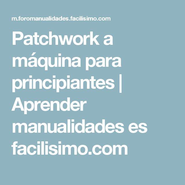 Patchwork a máquina para principiantes | Aprender manualidades es facilisimo.com