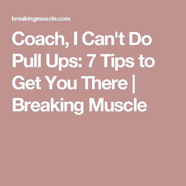Coach, I Can't Do Pull Ups: 7 Tips to Get You There