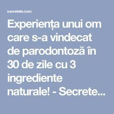 Experiența unui om care s-a vindecat de parodontoză în 30 de zile cu 3 ingrediente naturale! - Secretele.com