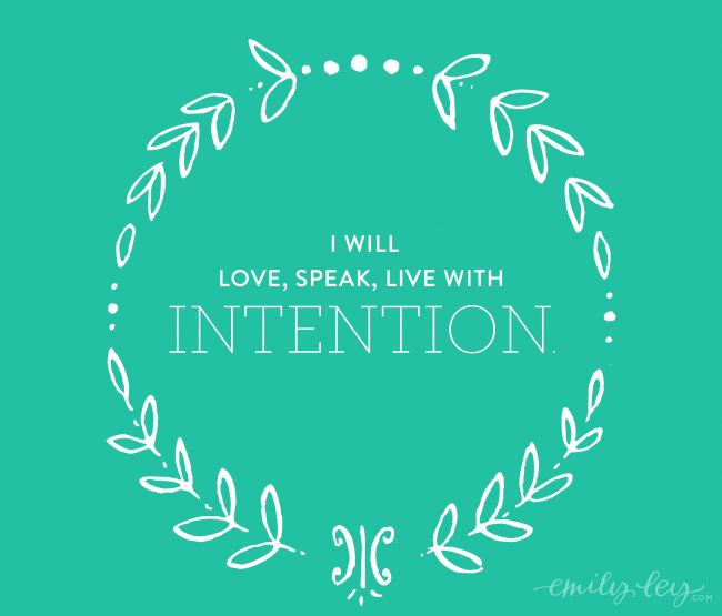 I will love, speak, live with intention.