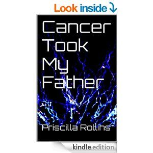 I am posting this ebook to this page because this is a wonderful short story from my sister to my dad. http://www.amazon.com/Cancer-Took-Father-Priscilla-Rollins-ebook/dp/B00JD1QV1Y/ref=sr_1_1?ie=UTF8&qid=1396357694&sr=8-1&keywords=cancer+took+my+father