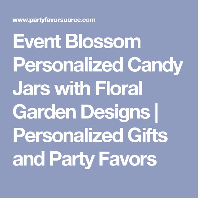 Event Blossom Personalized Candy Jars with Floral Garden Designs | Personalized Gifts and Party Favors