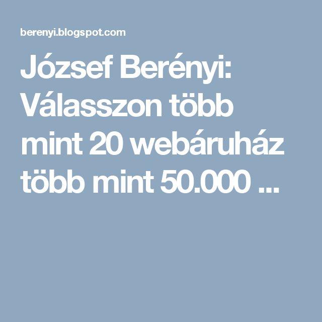 József Berényi: Válasszon több mint 20 webáruház több mint 50.000 ...