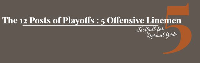 The 12 Posts of Playoffs: 5 Offensive Linemen